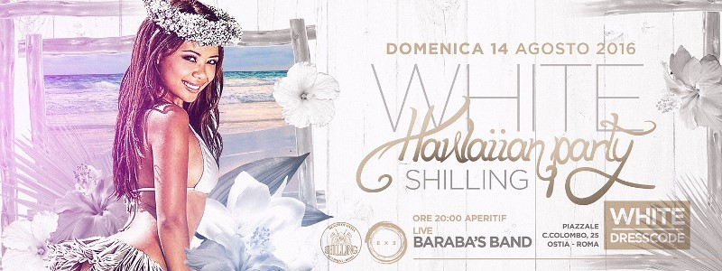 Shilling Ostia - Domenica 14 Agosto 2016 - Hawaiian White Party - domenica 14 agosto 2016